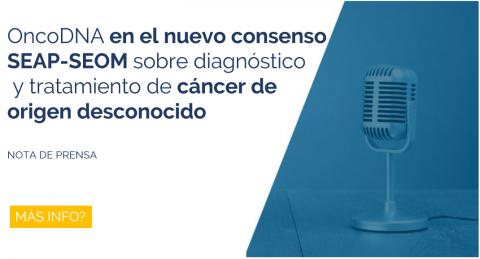OncoDNA en el nuevo consenso SEAP-SEOM sobre diagnóstico y tratamiento de cáncer de origen desconocido